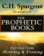 C.H. Spurgeon Devotions from the Prophetic Books of the Bible: Derived from Morning & Evening - eBook  -     By: Charles H. Spurgeon