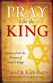 Pray Like the King: Lessons from the Prayers of Israel's Kings - eBook  -     By: Dave Butts, Kim Butts
