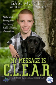 My Message is C.L.E.A.R.: Hope and Strength in the Face of Life's Greatest Adversities - eBook  -     By: Gabe Murfitt