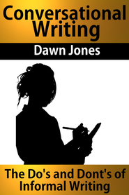 Conversational Writing: The Do's and Don'ts of Informal Writing - eBook  -     By: Dawn Jones