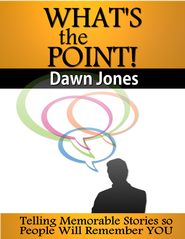 What's the Point: Telling Memorable Stories So People Will Remember You - eBook  -     By: Dawn Jones