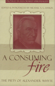 A Consuming Fire: The Piety of Alexander Whyte - eBook  -     By: Michael Haykin