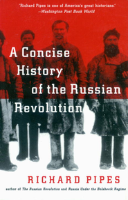 Concise History of the Russian Revolution                             -     By: Richard Pipes