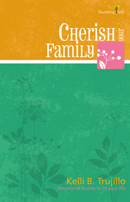 Cherish Your Family: Flourishing Faith Series: devotional studies to fit your life - eBook  -     By: Kelli B. Trujillo
