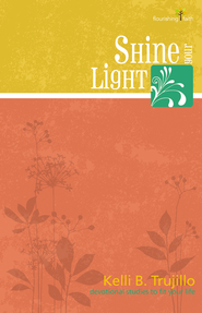 Shine Your Light: Flourishing Faith Series: devotional studies to fit your life - eBook  -     By: Kelli B. Trujillo