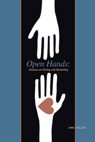 Open Hands: Lessons on Giving and Receiving - eBook  -     By: Jana Mullins