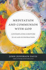 Meditation and Communion with God: Contemplating Scripture in an Age of Distraction - eBook  -     By: John Jefferson Davis