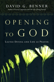 Opening to God: Lectio Divina and Life as Prayer - eBook  -     By: David G. Benner Psy.D.