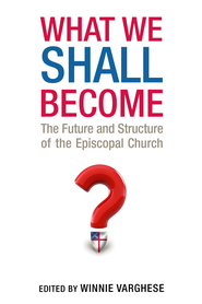 What We Shall Become: The Future and Structure of the Episcopal Church - eBook  -     By: Winnie Varghese, Neal O. Michell