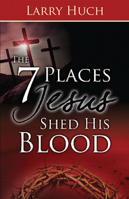 7 Places Jesus Shed His Blood, The - eBook  -     By: Larry Huch