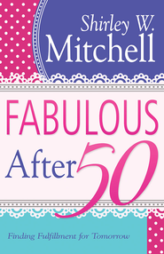 Fabulous After 50: Finding Fulfillment for Tomorrow - eBook  -     By: Shirley Mitchell