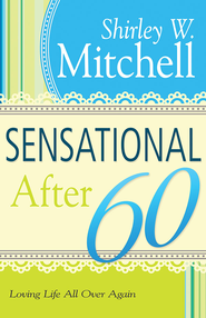 Sensational After 60: Loving Life All Over Again - eBook  -     By: Shirley Mitchell