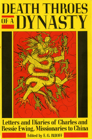 Death Throes of a Dynasty - eBook  -     Edited By: E.G. Ruoff     By: Charles Ewing, Bessie Ewing