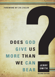 Does God Give Us More Than We Can Bear?: Second Edition - eBook  -     By: Jerry Smith