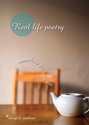 Real Life Poetry: Something For Even You - eBook  -     By: Sheryl Madison
