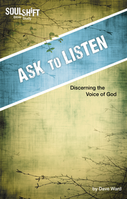 Ask to Listen: SoulShift Bible Study: Discerning the Voice of God - eBook  -     By: Dave Ward