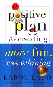 A Positive Plan for Creating More Fun, Less Whining - eBook  -     By: Karol Ladd
