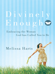 Divinely Enough: Embracing the Woman God has Called You to Be - eBook  -     By: Melissa Harts