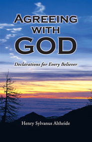 Agreeing with God: Declarations for Every Believer - eBook  -     By: Henry Altheide