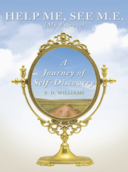 Help Me, See M.E. (My Essence): A Journey of Self-Discovery - eBook  -     By: E.D. Williams