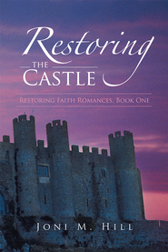 Restoring the Castle: Restoring Faith Romances, Book One - eBook  -     By: Joni Hill