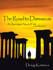 The Road to Damascus: An Apocalyptic Novel of Faith and Warfare - eBook  -     By: Doug Kotwica