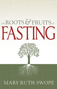 Roots and Fruits of Fasting - eBook  -     By: Mary R. Swope
