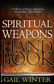 Spiritual Weapons Handbook: A Collection of Prayers, Declarations, and Teachings to Blast the Devil - eBook  -     By: Gail Winter