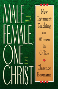 Male and Female, One in Christ: New Testament Teaching on Women in Office - eBook  -     By: Clarence Boomsma