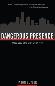 Dangerous Presence: Following Jesus into the City - eBook  -     By: Jason Butler