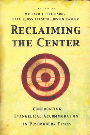 Reclaiming the Center Confronting Evangelical Accomodation in Postmodern Times  -     By: Justin Taylor, Millard J. Erickson, Paul Kjoss Helseth