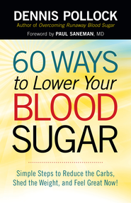 60 Ways to Lower Your Blood Sugar: Simple Steps to Reduce the Carbs, Shed the Weight, and Feel Great Now! - eBook  -     By: Dennis Pollock