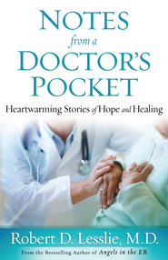 Notes from a Doctor's Pocket: Heartwarming Stories of Hope and Healing - eBook  -     By: Robert D. Lesslie