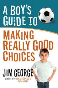 Boy's Guide to Making Really Good Choices, A - eBook  -     By: Jim George