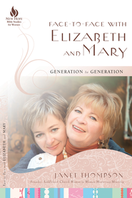 Face-to-Face with Elizabeth and Mary: Generation to Generation - eBook  -     By: Janet Thompson