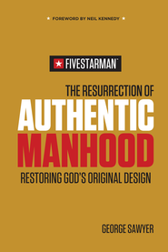 The Resurrection of Authentic Manhood: Restoring God's Original Design - eBook  -     By: George Sawyer