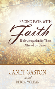 Facing Fate with Faith: Bible Companion for Those Affected by Cancer - eBook  -     By: Janet Gaston, Debra McLean