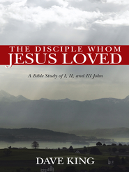 The Disciple Whom Jesus Loved: A Bible Study of I, II, and III John - eBook  -     By: Dave King