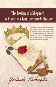The Destiny of a Shepherd, the Dynasty of a King, Overcome by His Love - eBook  -     By: Youlanda Washington