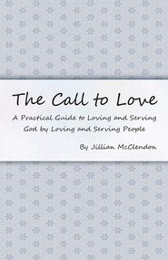 The Call to Love: A Practical Guide to Loving and Serving God by Loving and Serving People - eBook  -     By: Jillian McClendon