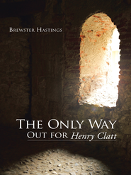The Only Way Out for Henry Clatt - eBook  -     By: Brewster Hastings