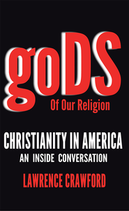 Gods of Our Religion: Christianity in America: An Inside Conversation - eBook  -     By: Lawrence Crawford