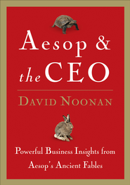 Aesop and the CEO: Powerful Business Lessons from Aesop and America's Best Leaders - eBook  -     By: David Noonan