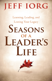 Seasons of a Leader's Life: Learning, Leading, and Leaving a Legacy - eBook  -     By: Jeff Lorg