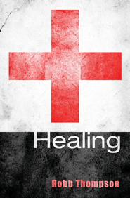 Healing - eBook  -     By: Robb D. Thompson