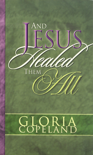 And Jesus Healed Them All - eBook  -     By: Gloria Copeland