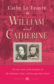 William and Catherine: The love story of the founders of the Salvation Army told through their letters - eBook  -     By: Cathy Le Feuvre