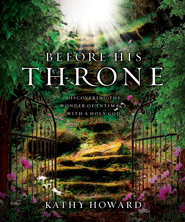 Before His Throne: Discovering the Wonder of Intimacy with a Holy God - eBook  -     By: Kathy Howard