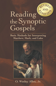 Reading the Synoptic Gospels (Revised and Expanded): Basic Methods for Interpreting Matthew, Mark, and Luke - eBook  -     By: O. Wesley Allen Jr.