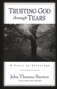 Trusting God through Tears: A Story to Encourage - eBook  -     By: Jehu Thomas Burton